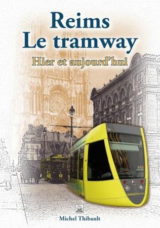 Couverture Reims Le tramway - Hier et aujourd'hui