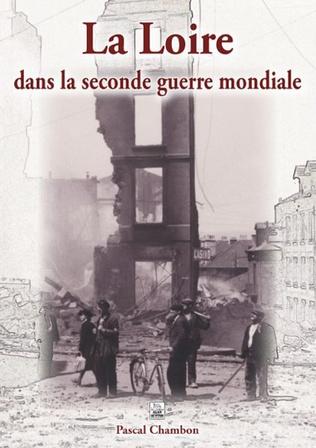 Couverture La Loire dans la seconde guerre mondiale