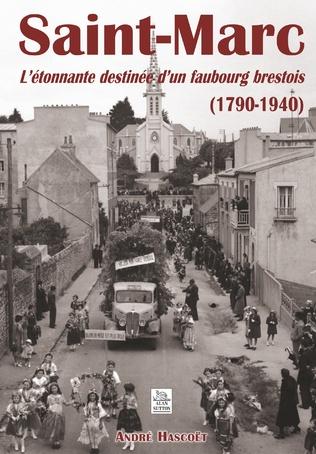Couverture Saint-Marc - L'étonnante destinée d'un faubourg brestois (1790-1940)
