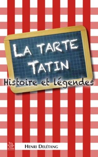 Couverture La Tarte Tatin - Histoire et légendes