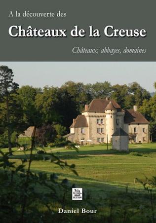 Couverture Châteaux de la Creuse (A la découverte) - Châteaux, abbayes, domaines