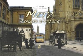 Couverture Metz - Reflets d'époque - Les Petits Mémoire en Images