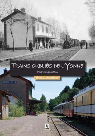 Couverture Trains oubliés de l'Yonne d'hier à aujourd'hui