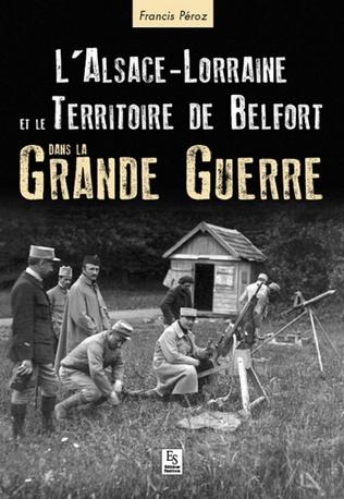 Couverture Alsace-Lorraine et le Territoire de Belfort dans la Grande Guerre