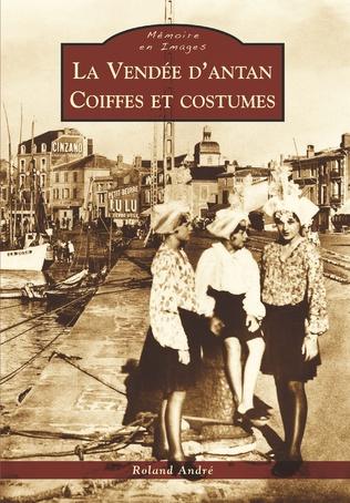 Couverture La Vendée d'antan - Coiffes et costumes