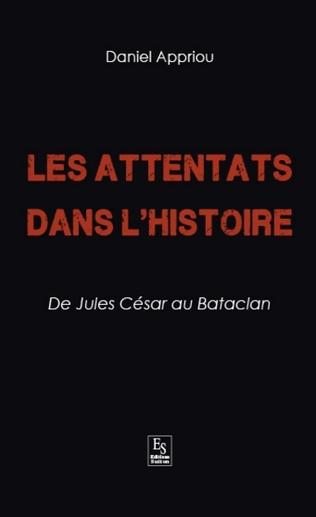 Couverture Les Attentats dans l'Histoire - De Jules César au Bataclan