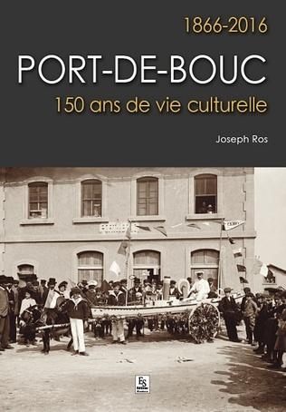 Couverture Port-de-Bouc - 1866-2016 - 150 ans de vie culturelle