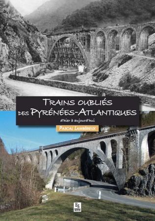 Couverture Trains oubliés des Pyrénées-Atlantiques d'hier à aujourd'hui