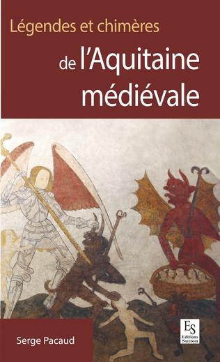 Couverture Légendes et chimères de l'Aquitaine médiévale