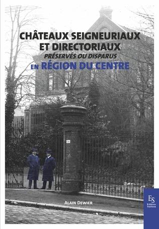Couverture Châteaux seigneuriaux et directoriaux préservés ou disparus