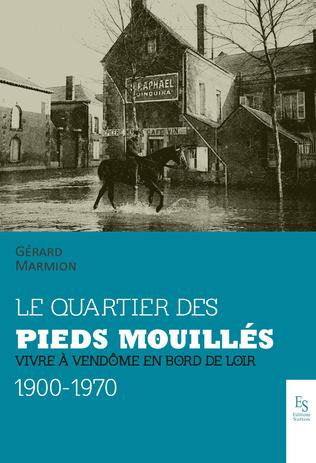 Couverture Le quartier des Pieds-Mouillés - Vivre à Vendôme en bord de Loir