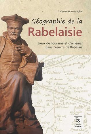 Couverture Géographie de la Rabelaisie - Lieux de Touraine et d'ailleurs dans l'œuvre de Rabelais