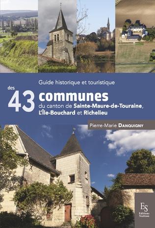 Couverture Guide historique et touristique des 43 communes du canton de Sainte-Maure-de-Touraine, L'Île-Bouchard et Richelieu