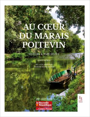 Couverture Au coeur du Marais Poitevin - Histoire & anecdotes