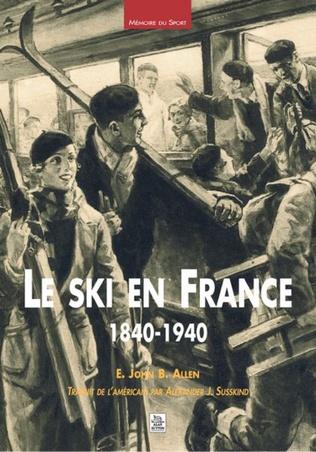 Couverture Le Ski en France 1840-1940