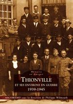 Thionville et ses environs en guerre (1939-1945)