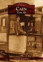 Caen - Tome III
