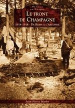 Front de Champagne (Le) - 1914-1918 - De Reims à l'Argonne