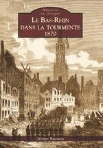 Bas-Rhin dans la tourmente (Le) - 1870