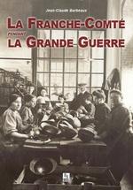 Franche-Comté pendant la Grande Guerre (La)