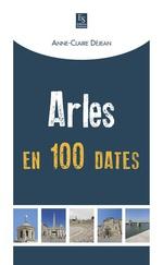 Arles en 100 dates