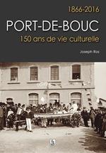 Port-de-Bouc - 1866-2016 - 150 ans de vie culturelle