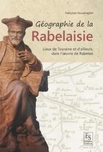 Géographie de la Rabelaisie - Lieux de Touraine et d'ailleurs dans l'œuvre de Rabelais