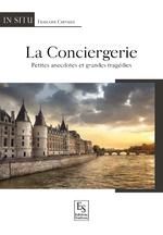 Conciergerie (La) - Petites anecdotes et grandes tragédies