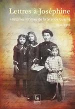 Lettres à Joséphine - Histoires intimes de la Grande Guerre - 1914-1916