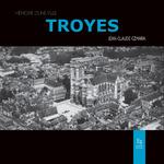 Troyes - Mémoire d'une ville
