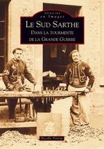 Sud-Sarthe dans la tourmente de la Grande Guerre (Le)